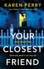 Your Closest Friend : The twisty shocking thriller - Book