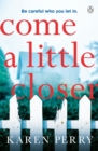 Come a Little Closer : The must-read gripping psychological thriller - Book