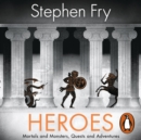 Heroes : The myths of the Ancient Greek heroes retold - eAudiobook