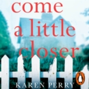Come a Little Closer : The must-read gripping psychological thriller - eAudiobook