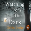 Watching from the Dark : The gripping new crime thriller from the Richard and Judy bestselling author - eAudiobook