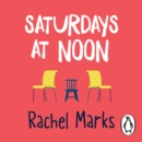 Saturdays at Noon : An uplifting, emotional and unpredictable page-turner to give you hope and make you smile - eAudiobook