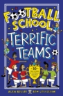 Football School Terrific Teams: 50 True Stories of Football's Greatest Sides - Book