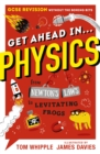 Get Ahead in ... PHYSICS : GCSE Revision without the boring bits, from Newton's Laws to levitating frogs - Book