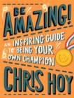 Be Amazing! An inspiring guide to being your own champion - Book