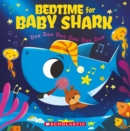 Bedtime for Baby Shark: Doo Doo Doo Doo Doo Doo - Book