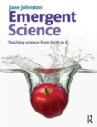 Emergent Science : Teaching science from birth to 8 - Book