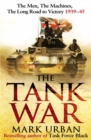 The Tank War : The Men, the Machines and the Long Road to Victory - Book