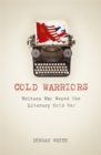 Cold Warriors : Writers Who Waged the Literary Cold War - Book