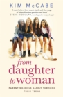 From Daughter to Woman : Parenting girls safely through their teens - Book