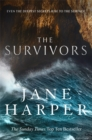 The Survivors : Secrets. Guilt. A treacherous sea. The powerful new crime thriller from Sunday Times bestselling author Jane Harper - Book