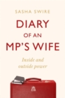 Diary of an MP's Wife : Inside and Outside Power: 'riotously candid' Sunday Times - Book