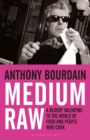 Medium Raw : A Bloody Valentine to the World of Food and the People Who Cook - eBook
