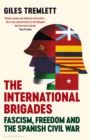 The International Brigades : Fascism, Freedom and the Spanish Civil War - Book