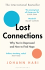 Lost Connections : Uncovering the Real Causes of Depression   and the Unexpected Solutions - eBook