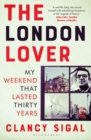 The London Lover : My Weekend that Lasted Thirty Years - Book