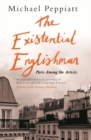 The Existential Englishman : Paris Among the Artists - Book