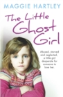 The Little Ghost Girl : Abused Starved and Neglected. A Little Girl Desperate for Someone to Love Her - Book