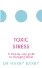 Toxic Stress : A step-by-step guide to managing stress - Book