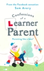 Confessions of a Learner Parent : Parenting like a boss. (An inexperienced, slightly ineffectual boss.) - eBook