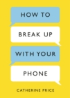 How to Break Up With Your Phone : The 30-Day Plan to Take Back Your Life - eBook
