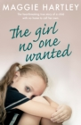 The Girl No One Wanted : The heartbreaking true story of a child with no home to call her own - eBook
