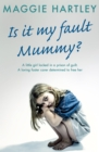 Is It My Fault, Mummy? : A little girl locked in a prison of guilt. A loving foster carer determined to free her - eBook