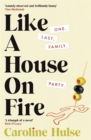 Like A House On Fire : 'Painfully astute and brilliantly funny . . . I loved it' Beth O'Leary, author of The Flatshare - Book