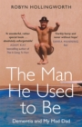 The Man He Used To Be : Dementia and My Mad Dad - Book