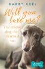 Will You Love Me? The Rescue Dog that Rescued Me - Book