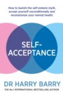 Self Acceptance : How to banish the self-esteem myth, accept yourself unconditionally and revolutionise your mental health - eBook