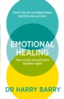 Emotional Healing : How To Put Yourself Back Together Again - eBook