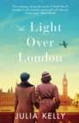 The Light Over London : The most gripping and heartbreaking WW2 page-turner you need to read this year - Book