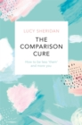 The Comparison Cure : How to be less 'them' and more you - Book