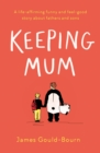 Keeping Mum : A life-affirming funny and feel-good story about fathers and sons - eBook