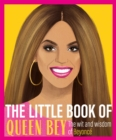 The Little Book of Queen Bey : The Wit and Wisdom of Beyonce - Book