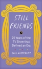 Still Friends : 25 Years of the TV Show That Defined an Era - Book