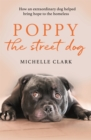Poppy The Street Dog : How an extraordinary dog helped bring hope to the homeless - Book
