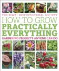 RHS How to Grow Practically Everything : Gardening Projects Anyone Can Do - Book