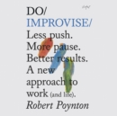 Do Improvise : Less push. More pause. Better results. A new approach to work (and life) - eAudiobook