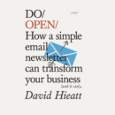 Do Open : How a simple email newsletter can transform your business (and it can) - eAudiobook