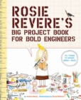 Rosie Revere's Big Project Book for Bold Engineers - Book