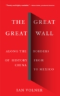 The Great Great Wall : Along the Borders of History from China to Mexico - Book