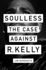 Soulless: The Case Against R. Kelly : The Case Against R. Kelly - Book