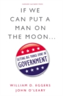 If We Can Put a Man on the Moon : Getting Big Things Done in Government - eBook