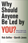 Why Should Anyone Be Led by You? : What It Takes To Be An Authentic Leader - eBook