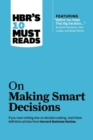 "HBR's 10 Must Reads on Making Smart Decisions (with featured article ""Before You Make That Big Decision..."" by Daniel Kahneman, Dan Lovallo, and Olivier Sibony) - eBook"