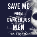 Save Me from Dangerous Men : A Novel - eAudiobook