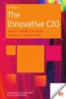 The Innovative CIO : How IT Leaders Can Drive Business Transformation - eBook