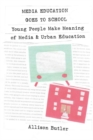 Media Education Goes to School : Young People Make Meaning of Media and Urban Education - Book